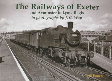 The Railways of Exeter and Axminster to Lyme Regis in photographs by J.C.Way - compiled by Neil Butters